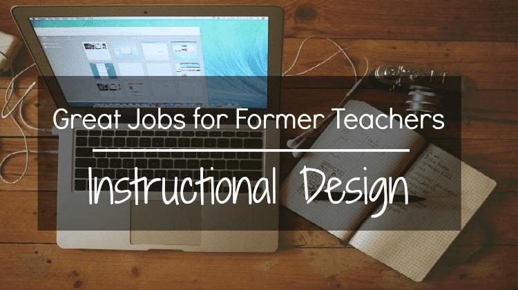 Great Jobs For Former Teachers Spotlight Instructional Designer Life After Teaching