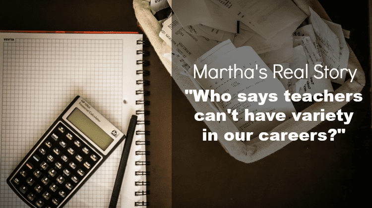 "Marthas RealStory - ""Who says teachers can't have variety in our careers?"""