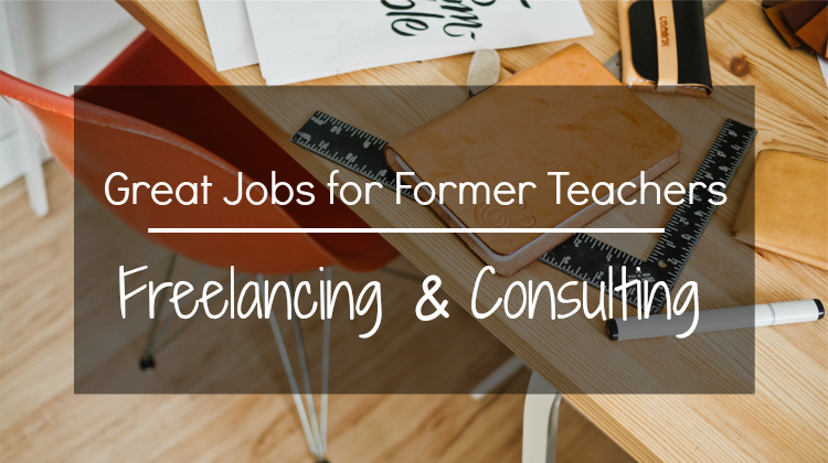 Great Jobs for Former Teachers: Freelancing and Consulting