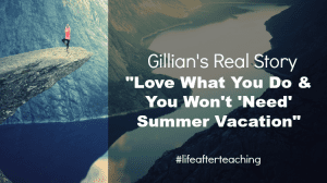 "Leaving Teaching: Love what you do and you won't ""need"" a summer vacation"