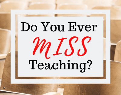 Do you ever miss teaching? I don't.