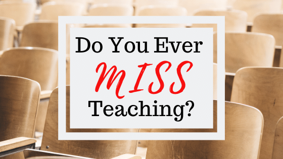 Do you ever miss teaching?