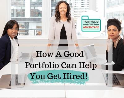 The Portfolio Power Advantage: How a Good Portfolio Can Help You Get Hired.
