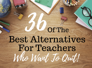 36 of the Best Alternatives for Teachers Who Want to Quit